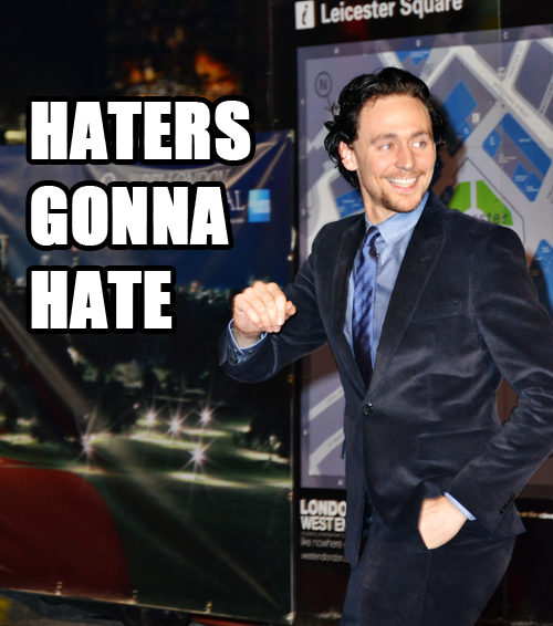Tom Hiddleston says Haters Gonna Hate